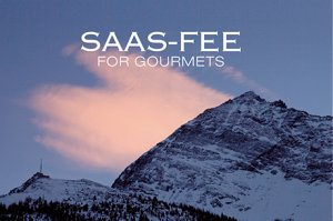 Saas-Fee for Gourmets